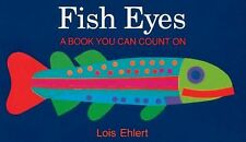 Fish Eyes : A Book You Can Count On by Lois Ehlert (2001, Board Book)