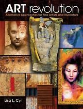 ART REVOLUTION : Alternative Approaches for Fine Artists and Illustrators by...
