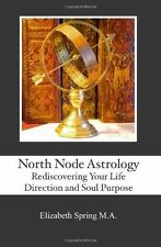 North Node Astrology: Rediscovering Your Life Direction and Soul Purpose, Spring