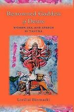 The Renowned Goddess of Desire : Women, Sex, and Speech in Tantra by Loriliai...