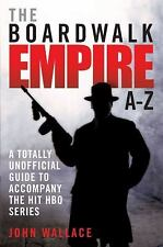 The Boardwalk Empire A-Z: A Totally Unofficial Guide to Accompany the Hit HBO Se