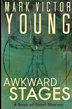 Awkward Stages : A Book of Short Stories by Mark Victor Young (2015, Paperback)