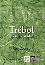 Tr�bol : La Triple Verdad by Abel Alonso (2013, Hardcover)