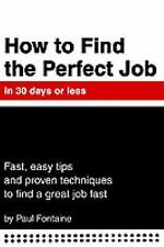 How to Find the Perfect Job in 30 Days or Less : Fast, Easy Tips