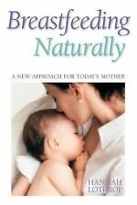 Breastfeeding Naturally : A New Approach for Today's Mother by Hannah Lothrop...