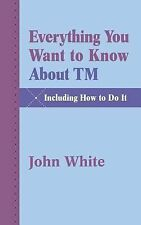 Everything You Want to Know about TM -- Including How to Do It