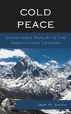 Cold Peace : China-India Rivalry in the Twenty-First Century by Jeff M. Smith...
