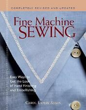 Fine Machine Sewing : Easy Ways to Get the Look of Hand Finishing and...