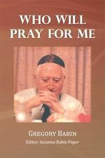 Who Will Pray for Me by Gregory Babin (2012, Paperback)
