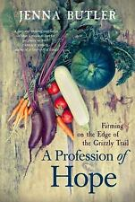 A Profession of Hope : Farming on the Edge of the Grizzly Trail by Jenna...