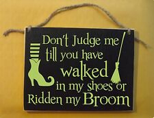 Dont judge me walk in my shoes, spells witch halloween sign, broom funny, humor