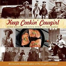 Keep Cookin' Cowgirl: More Recipes For Your Home On The Range