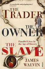 The Trader, The Owner, The Slave: Parallel Lives in the Age of Slavery,Walvin, P