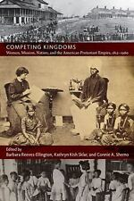 Competing Kingdoms: Women, Mission, Nation, and the American Protestant Empire,