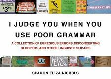 I Judge You When You Use Poor Grammar: A Collection of Egregious Errors, Disconc