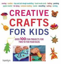 Creative Crafts for Kids : Over 100 Fun Projects for Two to Ten Year Olds by...