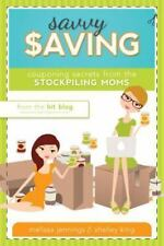 Savvy Saving: Couponing Secrets from Stockpiling Moms-ExLibrary