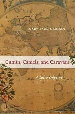 Cumin, Camels, and Caravans: A Spice Odyssey by Nabhan, Gary Paul