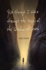 Yea Though I Walk Through the Valley of the Shadow of Death by Chris Thomas...