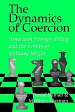 The Dynamics of Coercion : American Foreign Policy and the Limits of Military Mi