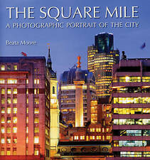 The Square Mile: A Photographic Portrait of the City,Moore, Beata,New Book mon00