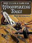 How to Use & Care For Woodwork Tools by Bridgewater, Alan, Bridgewater, Gill