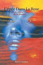 L'ÉPÉe Dans la Rose : La Couleur de la Passion by Roberto Mendoza (2014,...