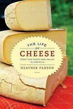 The Life of Cheese : Crafting Food and Value in America 41 by Heather Paxson...
