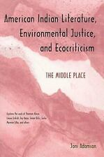 American Indian Literature, Environmental Justice, and Ecocriticism: The Middle