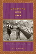 Creating Our Own: Folklore, Performance, and Identity in Cuzco, Peru