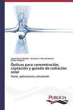 Opticas para Concentracion, Captacion y Guiado de Radiacion Solar by Garcia...