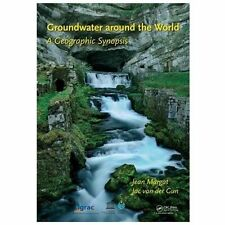 Groundwater Around the World : A Geographic Synopsis by Jean Margat and Jac...