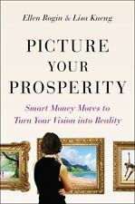Picture Your Prosperity : Smart Money Moves to Turn Your Vision into-ExLibrary