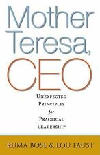 Mother Teresa, CEO : Unexpected Principles for Practical Leadership by Ruma...
