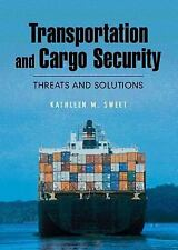 Transportation and Cargo Security: Threats and Solutions Sweet, Kathleen M. Har
