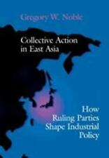 Collective Action in East Asia: How Ruling Parties Shape Industrial Policy