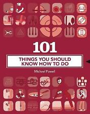 101 Things You Should Know How to Do by Michael Powell (2008, Hardcover)