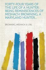 Forty-Four Years of the Life of a Hunter : Being Reminiscences of Meshach...