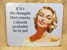 Thought Counts Be In Jail Tin Metal Sign FUNNY HUMOROUS NEW