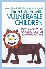 Direct Work with Vulnerable Children : Playful Activities and Strategies for...