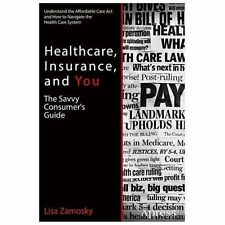 Healthcare, Insurance, and You : The Savvy Consumer's Guide by Lisa Zamosky...