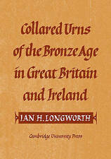 Collared Urns: Of the Bronze Age in Great Britain and Ireland (Gulbenkian Archae