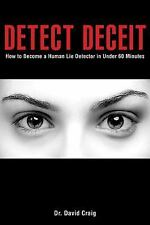 Detect Deceit : How to Become a Human Lie Detector in under 60 Minutes by...