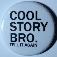BUY 2 & GET 1 FREE - Cool Story Bro, Tell it again! 25mm Pin Button Badge Funny