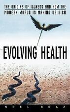 Evolving Health: The Origins of Illness and How the Modern World is Making Us Si