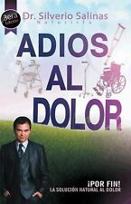 AdiÓS Al Dolor : ¡Por Fin! la Solución Natural Al Dolor Humano by Silverio...