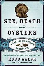 Sex, Death and Oysters: A Half-Shell Lover's World Tour-ExLibrary