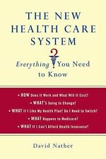 The New Health Care System : Everything You Need to Know by David Nather...
