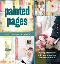 Painted Pages: Fueling Creativity with Sketchbooks and Mixed Media by Bellemare