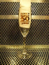 DUNKIN DONUTS ~ RARE ~ 50 Year Anniversary Champagne Glass ~ At 50 FOREVER YUM
